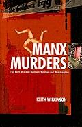 Manx Murders: 150 Years of Island Madness, Mayhem and Manslaughter