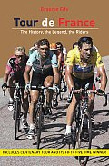 Tour de France The History the Legend the Riders