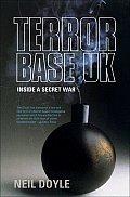 Terror Base UK: Inside a Secret War