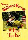Wallace & Gromit a Pier Too Far