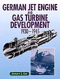 German Jet Engine and Gas Turbine Development: 1930-1945