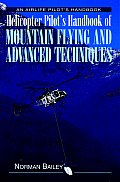Helicopter Pilots Handbook of Mountain Flying & Advanced Techniques