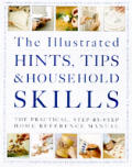 The Illustrated Hints, Tips and Household Skills: The Practical, Step-By-Step Home Reference Manual