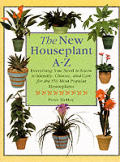 The New Houseplant A-Z; Everything You Need to Know to Identify, Choose, and Care for the 350 Most Popular Houseplants