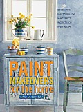 Paint Makeovers for the Home: Decorative, Easy-To-Follow Paint-Effect Projects for Every Room