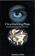 On A Darkling Plain Journeys Into The Un