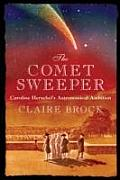 The Comet Sweeper: Caroline Herschel's Astronomical Ambition