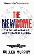 New Rome the Fall of an Empire & the Fate of America