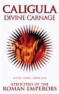 Caligula Divine Carnage Atrocities Of The Roman Emperors