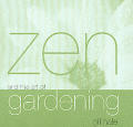 Zen & The Art Of Gardening