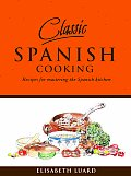 Classic Spanish Cooking Recipes for Mastering the Spanish Kitchen