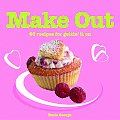 Make Out: 60 Recipes for Getting It on