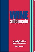 Wine Aficionado An Insiders Guide to Taste & Enjoyment