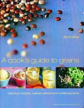 A Cook's Guide to Grains: Delicious Recipes, Culinary Advice and Nutritional Facts