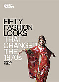 Fifty Fashion Looks That Changed the 1970s (Fifty Fashion Looks)