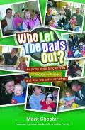 Who Let the Dads Out?: Inspiring Ideas for Churches To Engage With Dads and Their Pre-school Children