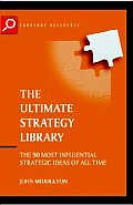 The Ultimate Strategy Library: The 50 Most Influential Strategic Ideas of All Time