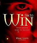 Sin to Win: Seven Deadly Steps to Success