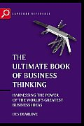 The Ultimate Book of Business Thinking: Harnessing the Power of the World's Greatest Business Ideas