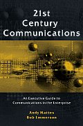 21st Century Communications: An Executive Guide to Communications in the Enterprise