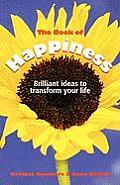 The Book of Happiness: Brilliant Ideas to Transform Your Life