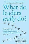 What Do Leaders Really Do: Getting Under the Skin of What Makes a Great Leader Tick