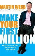 Make Your First Million: Ditch the 9-5 & Start the Business of Your Dreams