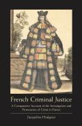 French Criminal Justice - A Comparative Account of the Investigation and Prosecution of Crime in France