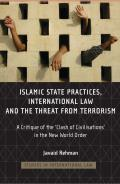 Islamic State Practices, International Law and the Threat from Terrorism - A Critique of the 'Clash of Civilizations' in the New World Order