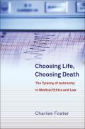 Choosing Life, Choosing Death - The Tyranny of Autonomy in Medical Ethics and Law