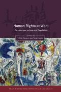 Human Rights at Work: Perspectives on Law and Regulation