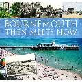 Bournemouth Then Meets Now