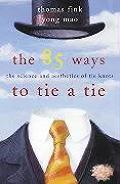 85 Ways To Tie A Tie The Science &
