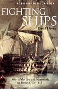 Brief History of Fighting Ships Ships of the Line & Napoleonic Sea Battles 1793 1815