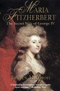 Maria Fitzherbert the Secret Wife of Geo