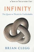 Brief History of Infinity the Quest To Think the Unthinkable
