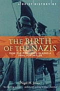 Birth of the Nazis How the Freikorps Blazed a Trail for Hitler