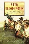 Few Bloody Noses The American Revolutionary War