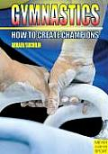 Gymnastics: How to Create Champions