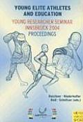 Young Elite Athletes and Education: A European Perspective for Student-Athletes: Young Researcher Seminar, Innsbruck 2004 Proceedings