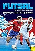 Futsal: Techniques - Tactics - Training