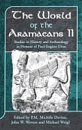 The World of the Aramaeans: Studies in Honour of Paul-Eugene Dion, Volume 2