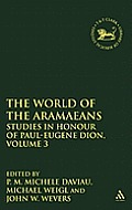 The World of the Aramaeans: Studies in Honour of Paul-Eugene Dion, Volume 3