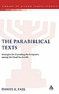 The Parabiblical Texts: Strategies for Extending the Scriptures Among the Dead Sea Scrolls