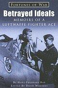 Betrayed Ideals Memoirs Of A Luftwaffe