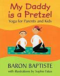 My Daddy Is a Pretzel Yoga for Parents & Kids