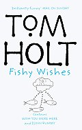 Fishy Wishes: Omnibus 7: Wish You Were Here & Djinn Rummy by Tom Holt