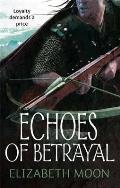 Echoes Of Betrayal. By Elizabeth Moon by Elizabeth Moon