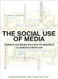 The Social Use of Media: Cultural and Social Scientific Perspectives on Audience Research
