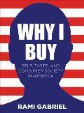 Why I Buy: Self, Taste, and Consumer Society in America